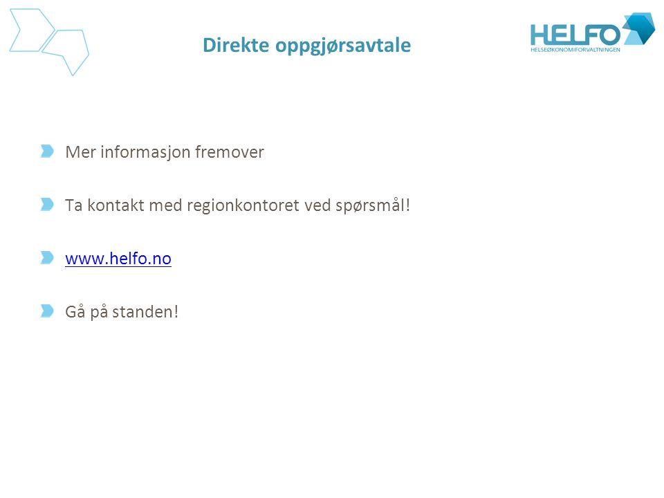 Direkte oppgjørsavtale Mer informasjon fremover Ta kontakt med regionkontoret ved spørsmål! www.helfo.no Gå på standen!