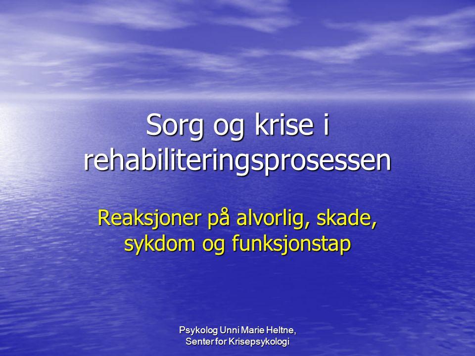Psykolog Unni Marie Heltne, Senter for Krisepsykologi Sorg og krise i rehabiliteringsprosessen Reaksjoner på alvorlig, skade, sykdom og funksjonstap