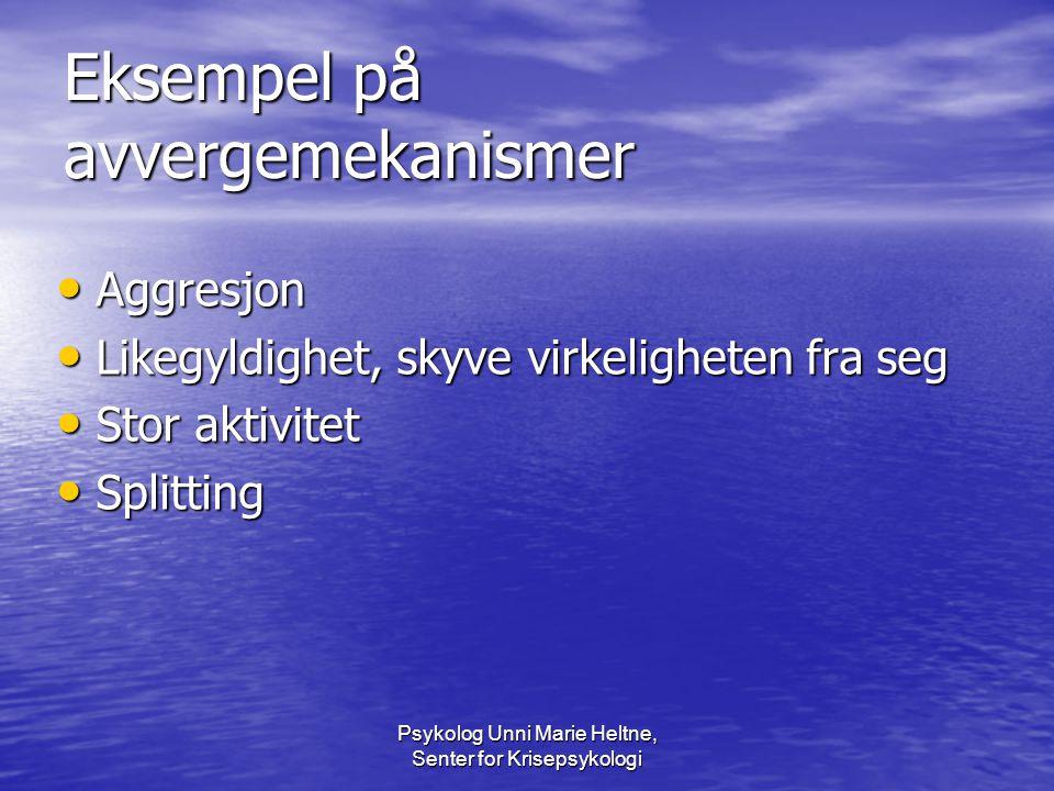 Psykolog Unni Marie Heltne, Senter for Krisepsykologi Eksempel på avvergemekanismer • Aggresjon • Likegyldighet, skyve virkeligheten fra seg • Stor ak