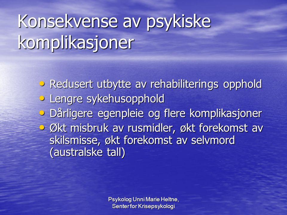 Psykolog Unni Marie Heltne, Senter for Krisepsykologi Konsekvense av psykiske komplikasjoner • Redusert utbytte av rehabiliterings opphold • Lengre sy