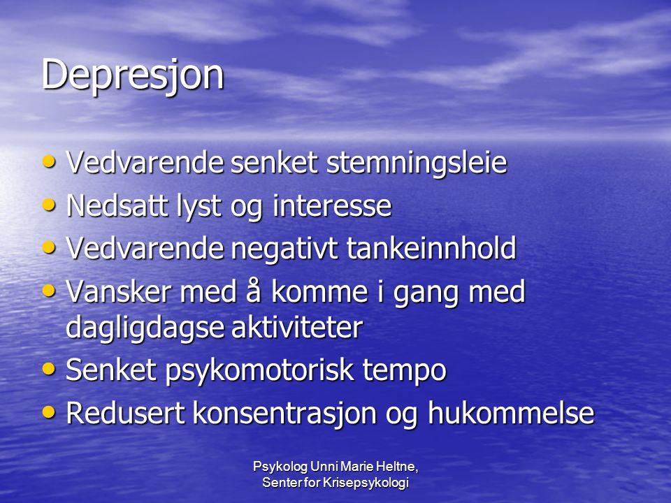 Psykolog Unni Marie Heltne, Senter for Krisepsykologi Depresjon • Vedvarende senket stemningsleie • Nedsatt lyst og interesse • Vedvarende negativt ta