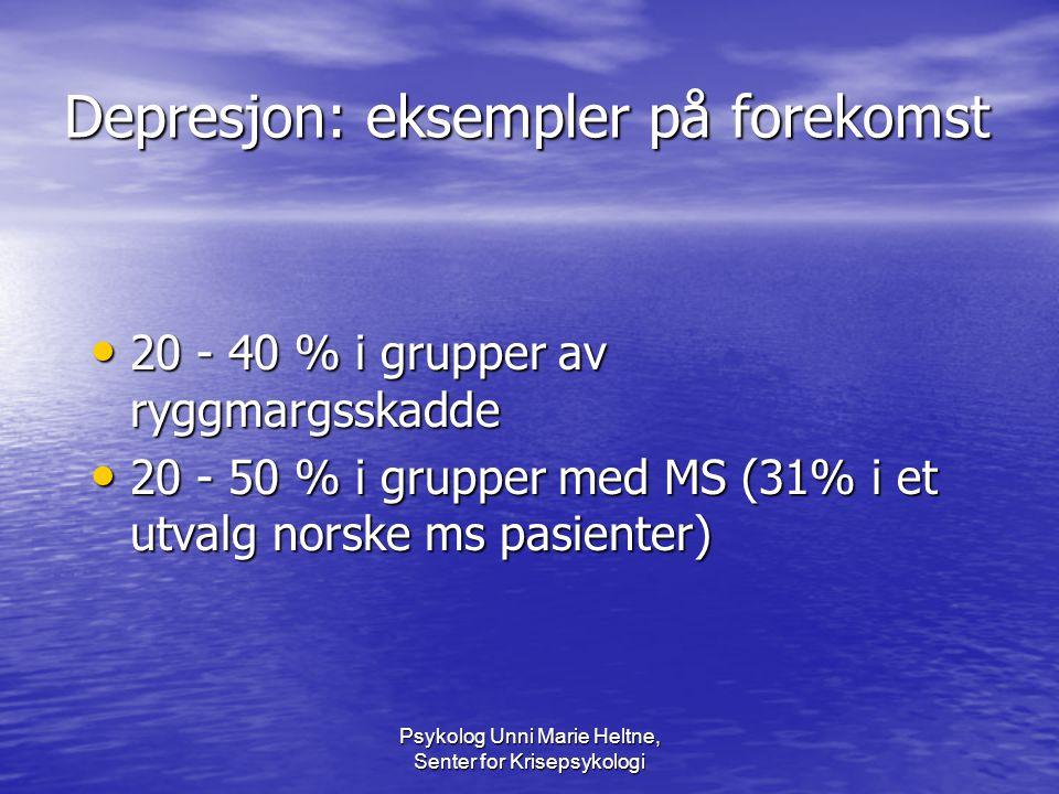 Psykolog Unni Marie Heltne, Senter for Krisepsykologi Depresjon: eksempler på forekomst • 20 - 40 % i grupper av ryggmargsskadde • 20 - 50 % i grupper