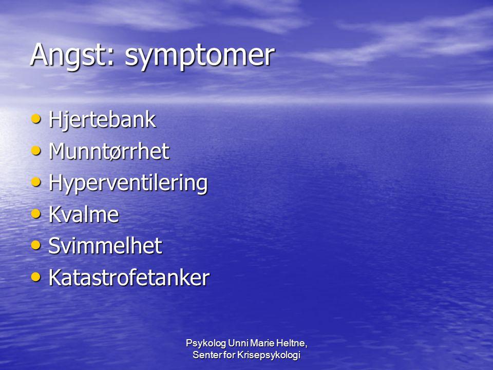 Psykolog Unni Marie Heltne, Senter for Krisepsykologi Angst: symptomer • Hjertebank • Munntørrhet • Hyperventilering • Kvalme • Svimmelhet • Katastrof