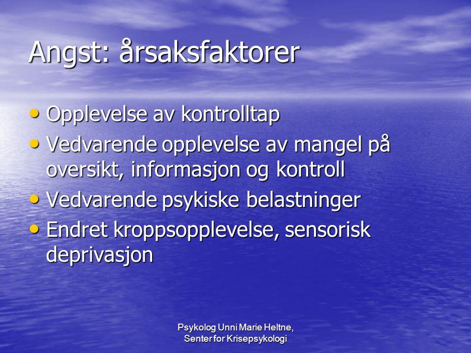 Psykolog Unni Marie Heltne, Senter for Krisepsykologi Angst: årsaksfaktorer • Opplevelse av kontrolltap • Vedvarende opplevelse av mangel på oversikt,