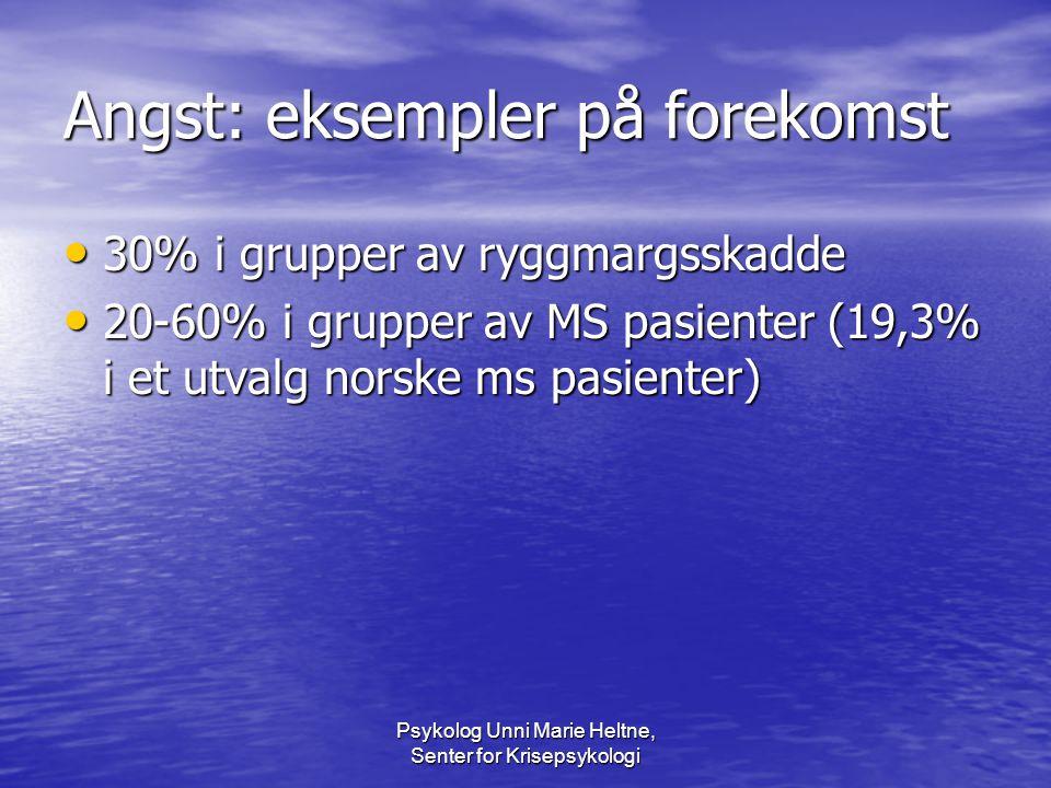 Psykolog Unni Marie Heltne, Senter for Krisepsykologi Angst: eksempler på forekomst • 30% i grupper av ryggmargsskadde • 20-60% i grupper av MS pasien