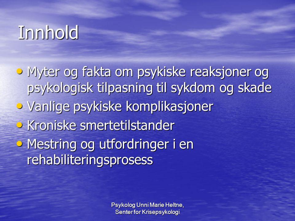 Psykolog Unni Marie Heltne, Senter for Krisepsykologi Innhold • Myter og fakta om psykiske reaksjoner og psykologisk tilpasning til sykdom og skade •