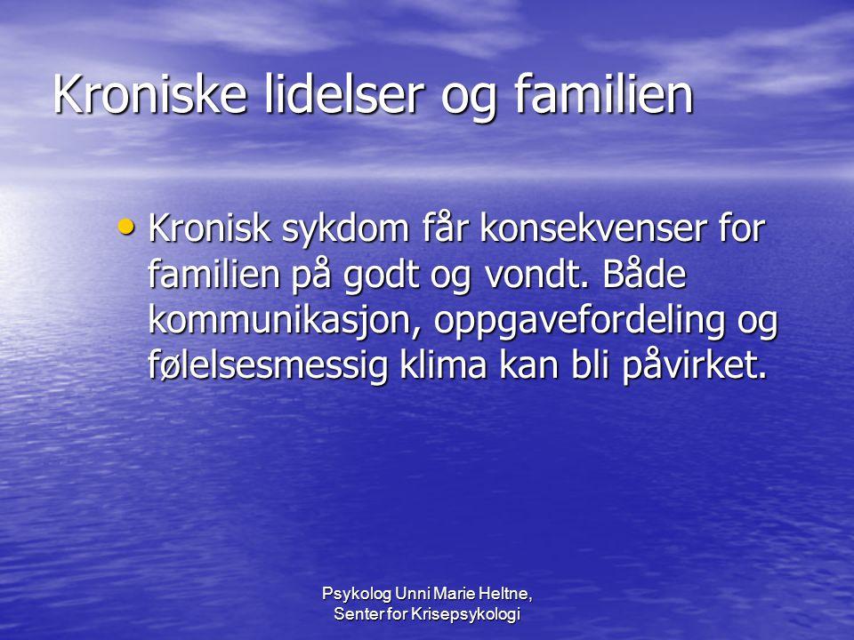 Psykolog Unni Marie Heltne, Senter for Krisepsykologi Kroniske lidelser og familien • Kronisk sykdom får konsekvenser for familien på godt og vondt. B
