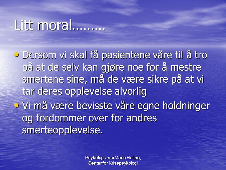 Psykolog Unni Marie Heltne, Senter for Krisepsykologi Litt moral……… • Dersom vi skal få pasientene våre til å tro på at de selv kan gjøre noe for å me