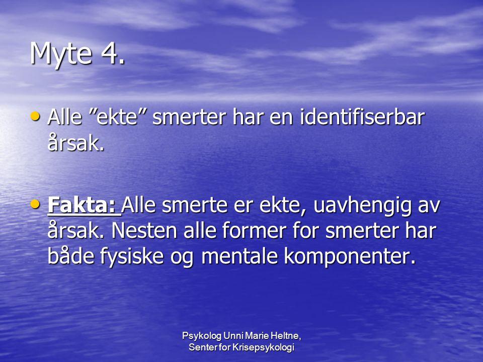 """Psykolog Unni Marie Heltne, Senter for Krisepsykologi Myte 4. • Alle """"ekte"""" smerter har en identifiserbar årsak. • Fakta: Alle smerte er ekte, uavheng"""