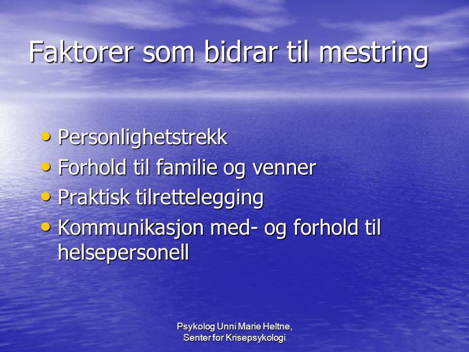 Psykolog Unni Marie Heltne, Senter for Krisepsykologi Faktorer som bidrar til mestring • Personlighetstrekk • Forhold til familie og venner • Praktisk