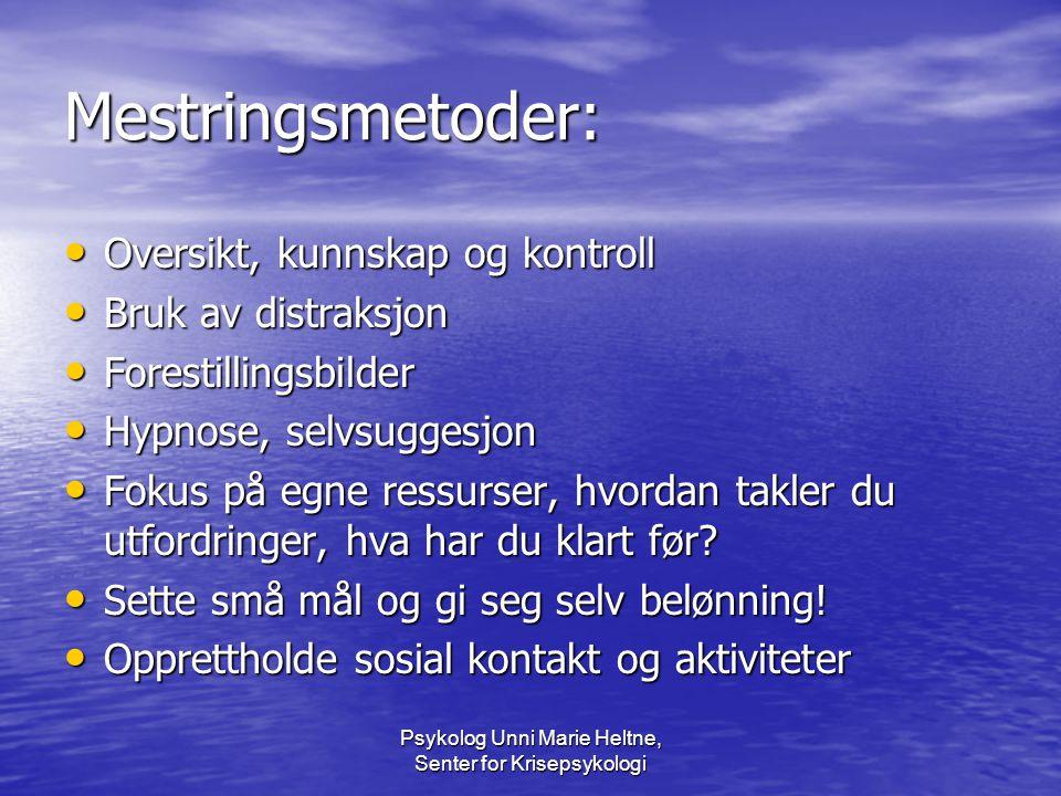 Psykolog Unni Marie Heltne, Senter for Krisepsykologi Mestringsmetoder: • Oversikt, kunnskap og kontroll • Bruk av distraksjon • Forestillingsbilder •