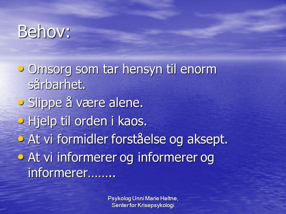 Psykolog Unni Marie Heltne, Senter for Krisepsykologi Behov: • Omsorg som tar hensyn til enorm sårbarhet. • Slippe å være alene. • Hjelp til orden i k
