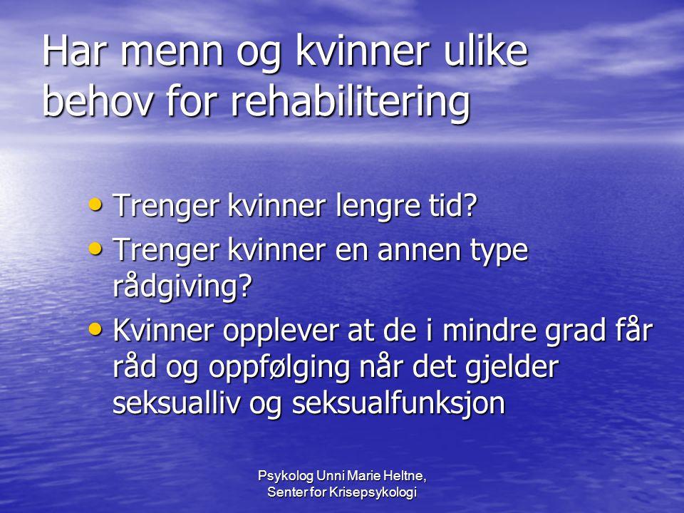 Psykolog Unni Marie Heltne, Senter for Krisepsykologi Har menn og kvinner ulike behov for rehabilitering • Trenger kvinner lengre tid? • Trenger kvinn