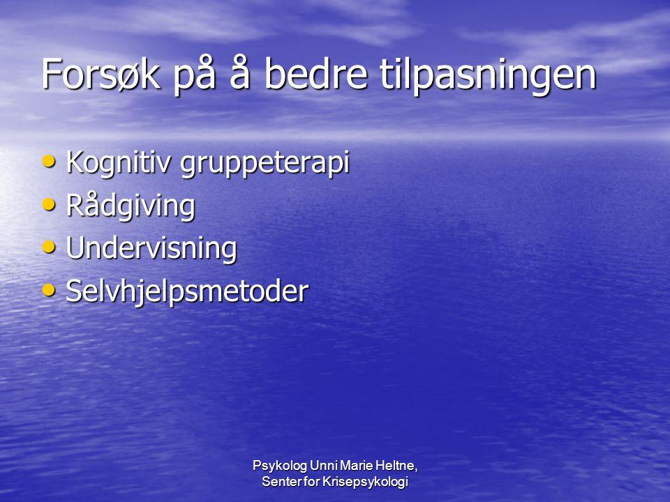 Psykolog Unni Marie Heltne, Senter for Krisepsykologi Forsøk på å bedre tilpasningen • Kognitiv gruppeterapi • Rådgiving • Undervisning • Selvhjelpsme