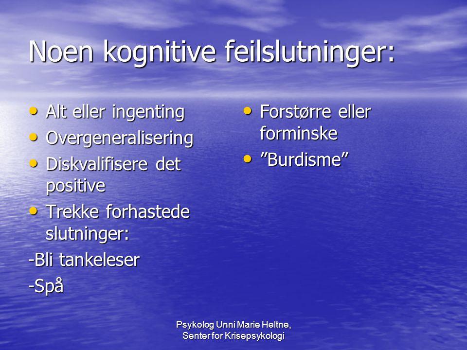 Psykolog Unni Marie Heltne, Senter for Krisepsykologi Noen kognitive feilslutninger: • Alt eller ingenting • Overgeneralisering • Diskvalifisere det p