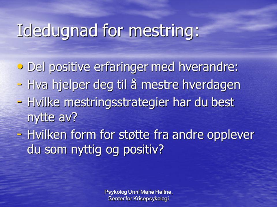 Psykolog Unni Marie Heltne, Senter for Krisepsykologi Idedugnad for mestring: • Del positive erfaringer med hverandre: - Hva hjelper deg til å mestre