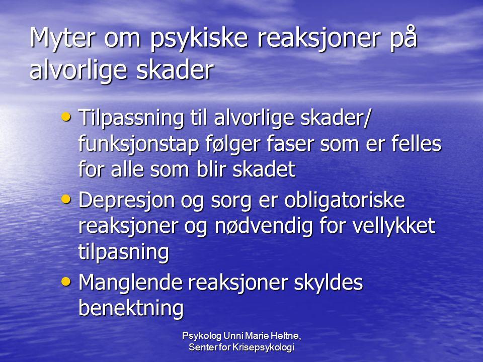 Psykolog Unni Marie Heltne, Senter for Krisepsykologi Myter om psykiske reaksjoner på alvorlige skader • Tilpassning til alvorlige skader/ funksjonsta