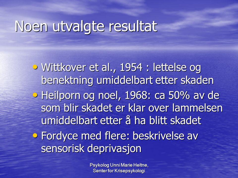 Psykolog Unni Marie Heltne, Senter for Krisepsykologi Noen utvalgte resultat • Wittkover et al., 1954 : lettelse og benektning umiddelbart etter skade
