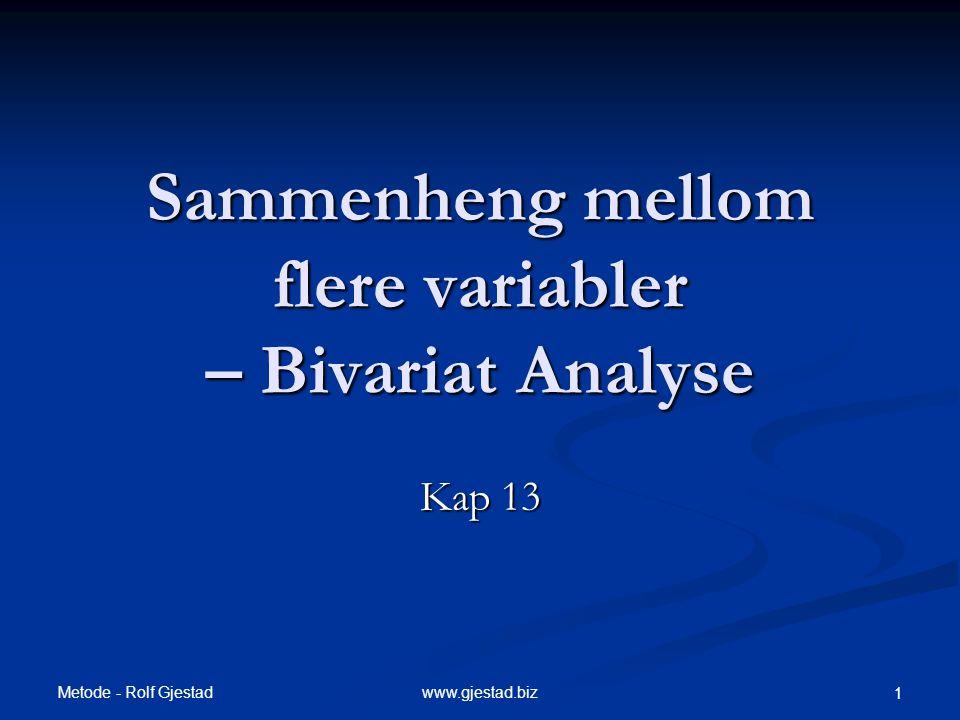 Metode - Rolf Gjestad 32www.gjestad.biz Trivariat analyse – Samspill  Sammenheng mellom 2 variabler er forskjellig på ulike nivåer av en tredje variabel.