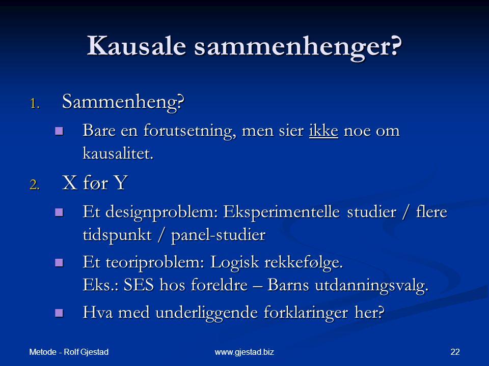 Metode - Rolf Gjestad 22www.gjestad.biz Kausale sammenhenger? 1. Sammenheng?  Bare en forutsetning, men sier ikke noe om kausalitet. 2. X før Y  Et