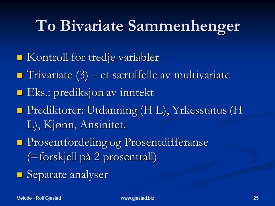 Metode - Rolf Gjestad 25www.gjestad.biz To Bivariate Sammenhenger  Kontroll for tredje variabler  Trivariate (3) – et særtilfelle av multivariate 