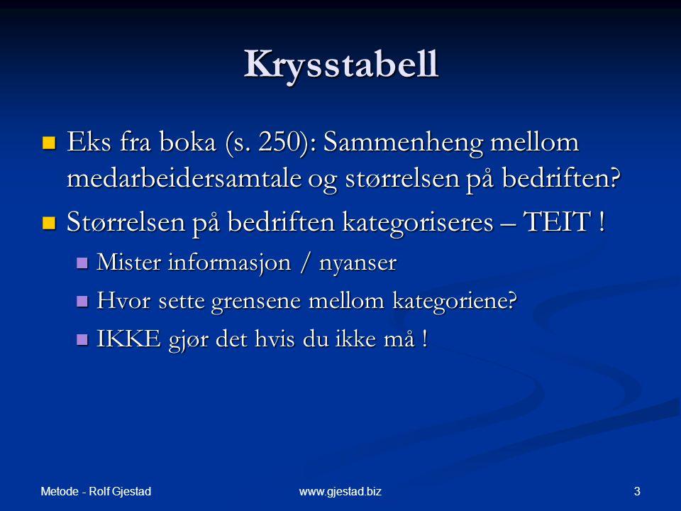 Metode - Rolf Gjestad 4www.gjestad.biz Krysstabell  2 frekvensfordelinger som sees i sammenheng  Marginalfordelinger  frekvensfordeling på hver variabel  Prosentfordelinger i hver celle, i begge retninger.