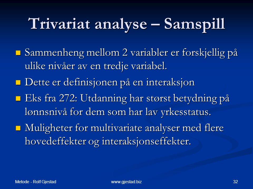 Metode - Rolf Gjestad 32www.gjestad.biz Trivariat analyse – Samspill  Sammenheng mellom 2 variabler er forskjellig på ulike nivåer av en tredje varia