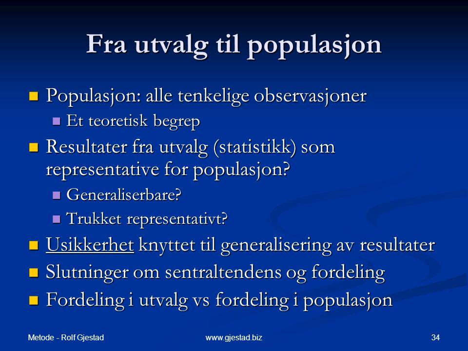 Metode - Rolf Gjestad 34www.gjestad.biz Fra utvalg til populasjon  Populasjon: alle tenkelige observasjoner  Et teoretisk begrep  Resultater fra ut