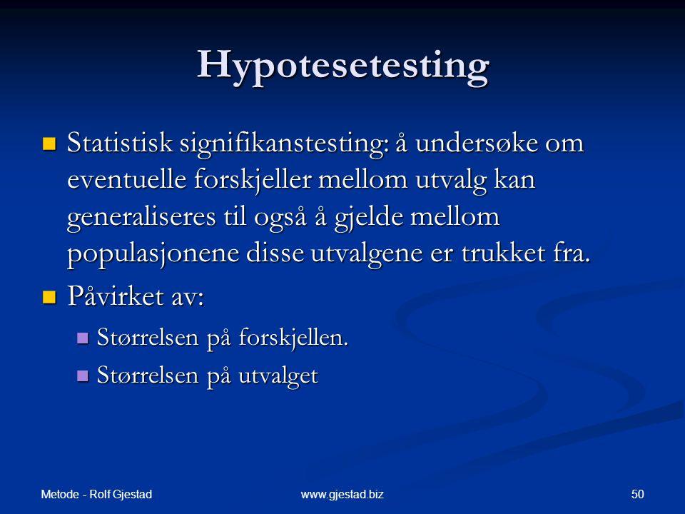 Metode - Rolf Gjestad 50www.gjestad.biz Hypotesetesting  Statistisk signifikanstesting: å undersøke om eventuelle forskjeller mellom utvalg kan gener