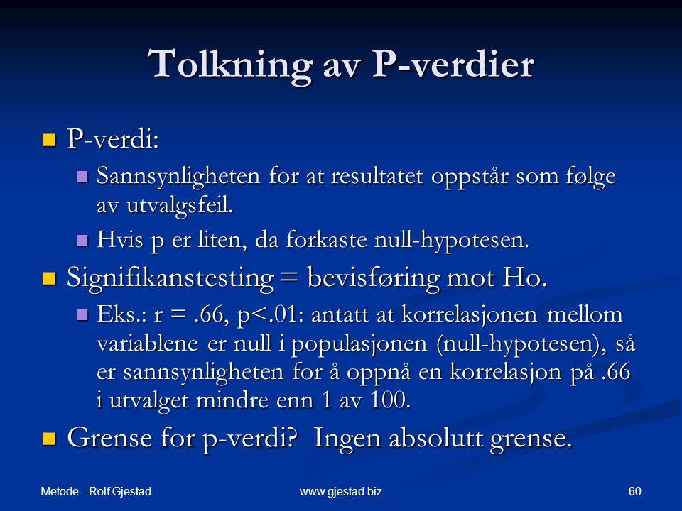 Metode - Rolf Gjestad 60www.gjestad.biz Tolkning av P-verdier  P-verdi:  Sannsynligheten for at resultatet oppstår som følge av utvalgsfeil.  Hvis
