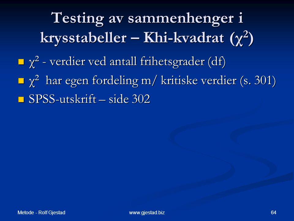 Metode - Rolf Gjestad 64www.gjestad.biz Testing av sammenhenger i krysstabeller – Khi-kvadrat (χ 2 )  χ 2 - verdier ved antall frihetsgrader (df)  χ