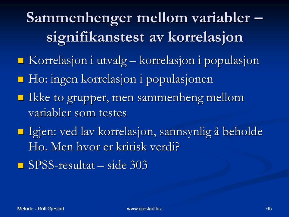 Metode - Rolf Gjestad 65www.gjestad.biz Sammenhenger mellom variabler – signifikanstest av korrelasjon  Korrelasjon i utvalg – korrelasjon i populasj