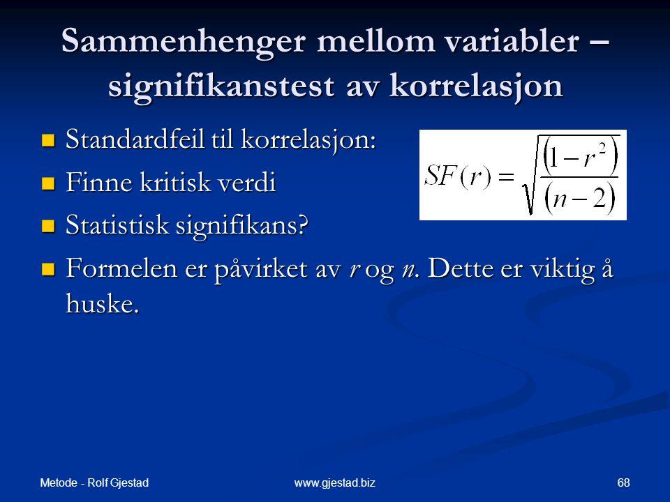 Metode - Rolf Gjestad 68www.gjestad.biz Sammenhenger mellom variabler – signifikanstest av korrelasjon  Standardfeil til korrelasjon:  Finne kritisk