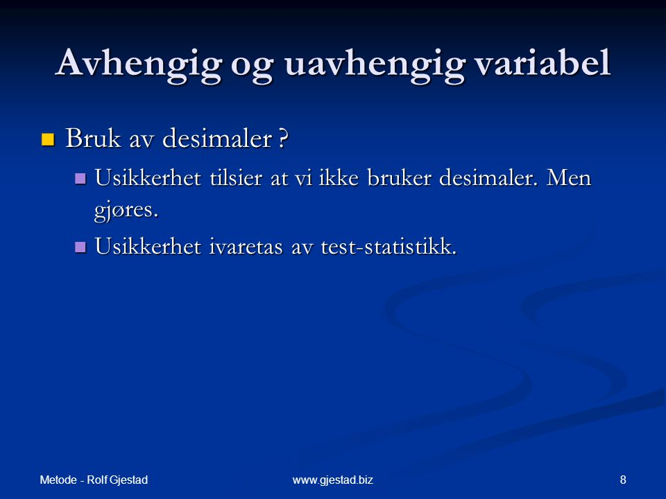 Metode - Rolf Gjestad 59www.gjestad.biz Signifikans-Testing: p-verdier  Null-hypotese = Ho  Ingen sammenheng, forskjell i populasjonen  Forskningshypotese = H1  Hvis usannsynlig at utvalget kommer fra populasjonen definert av Ho, da forkaste Ho.