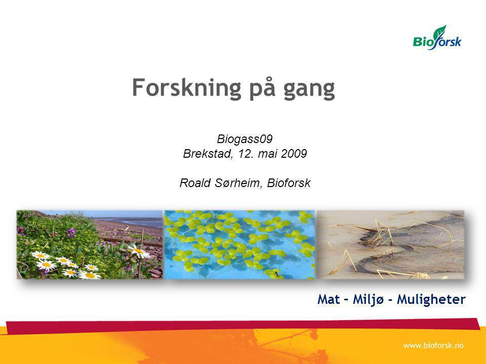 Forskning på gang Mat – Miljø - Muligheter Biogass09 Brekstad, 12. mai 2009 Roald Sørheim, Bioforsk