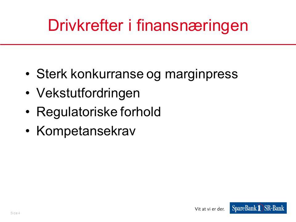 Side 4 Drivkrefter i finansnæringen •Sterk konkurranse og marginpress •Vekstutfordringen •Regulatoriske forhold •Kompetansekrav