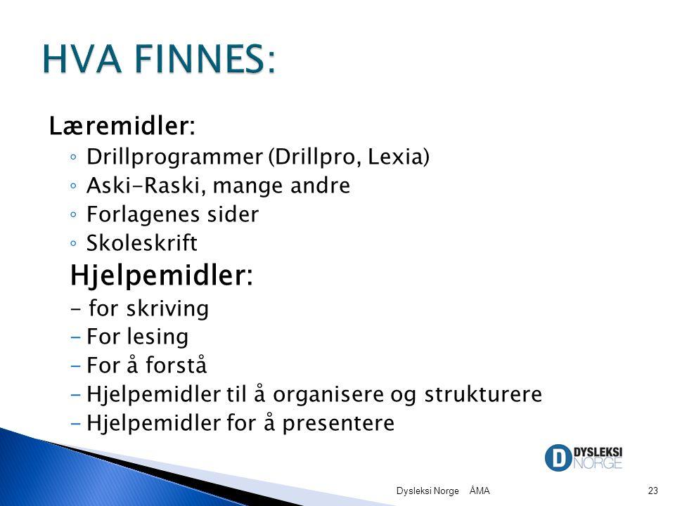 Læremidler: ◦ Drillprogrammer (Drillpro, Lexia) ◦ Aski-Raski, mange andre ◦ Forlagenes sider ◦ Skoleskrift Hjelpemidler: - for skriving -For lesing -For å forstå -Hjelpemidler til å organisere og strukturere -Hjelpemidler for å presentere Dysleksi Norge ÅMA23