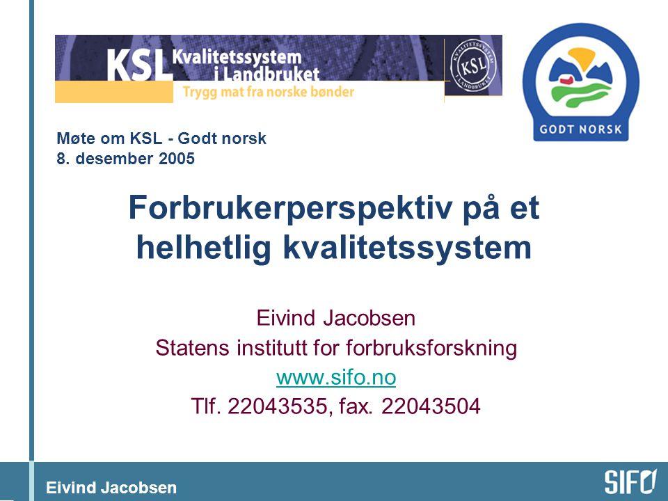 Eivind Jacobsen Forbrukerperspektiv på et helhetlig kvalitetssystem Eivind Jacobsen Statens institutt for forbruksforskning www.sifo.no Tlf. 22043535,