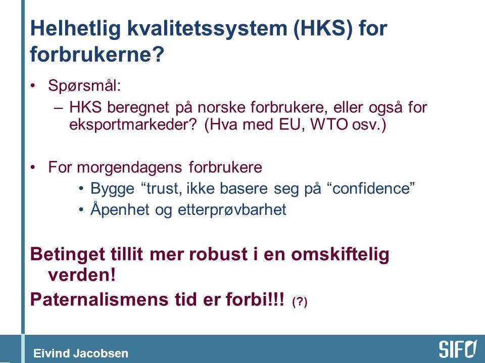 Eivind Jacobsen Helhetlig kvalitetssystem (HKS) for forbrukerne? •Spørsmål: –HKS beregnet på norske forbrukere, eller også for eksportmarkeder? (Hva m