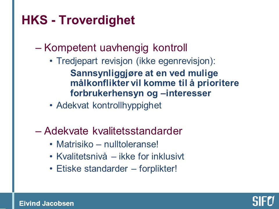 Eivind Jacobsen HKS - Troverdighet –Kompetent uavhengig kontroll •Tredjepart revisjon (ikke egenrevisjon): Sannsynliggjøre at en ved mulige målkonflik