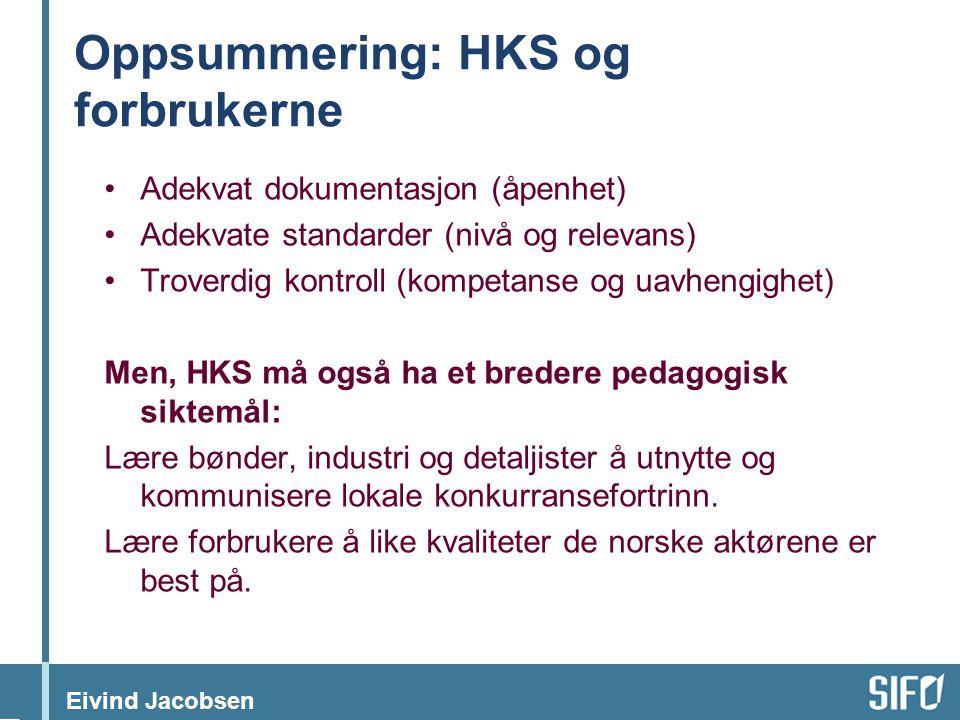 Eivind Jacobsen Oppsummering: HKS og forbrukerne •Adekvat dokumentasjon (åpenhet) •Adekvate standarder (nivå og relevans) •Troverdig kontroll (kompeta