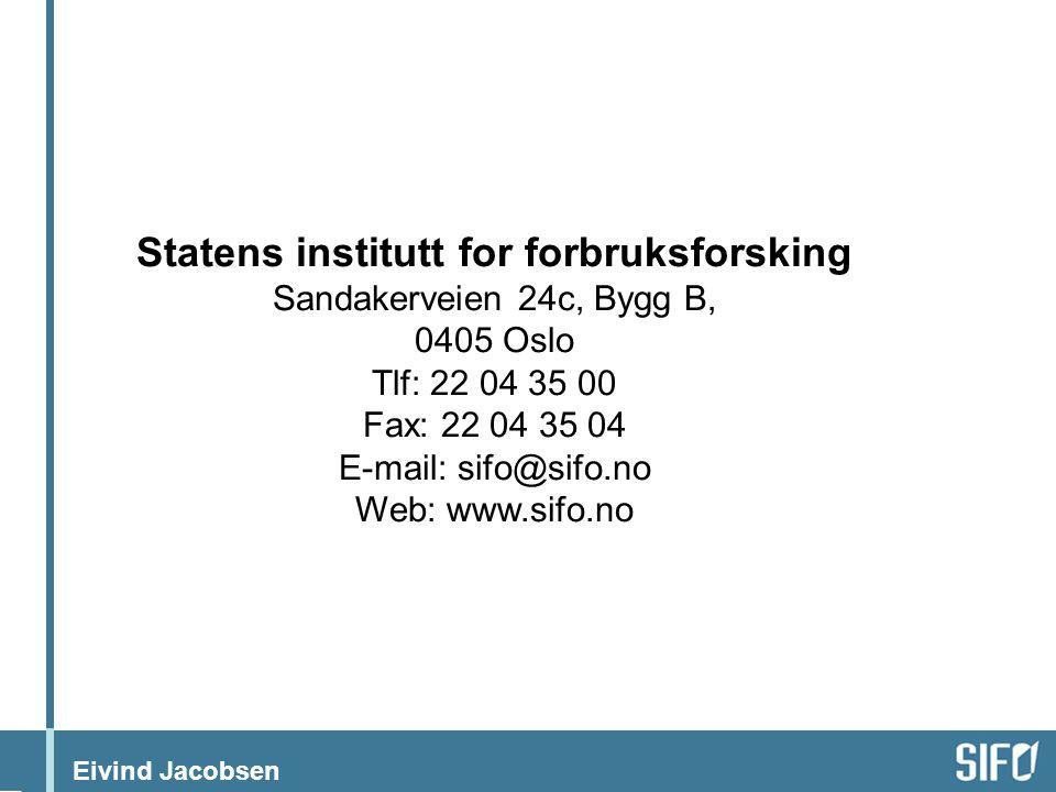 Eivind Jacobsen Statens institutt for forbruksforsking Sandakerveien 24c, Bygg B, 0405 Oslo Tlf: 22 04 35 00 Fax: 22 04 35 04 E-mail: sifo@sifo.no Web