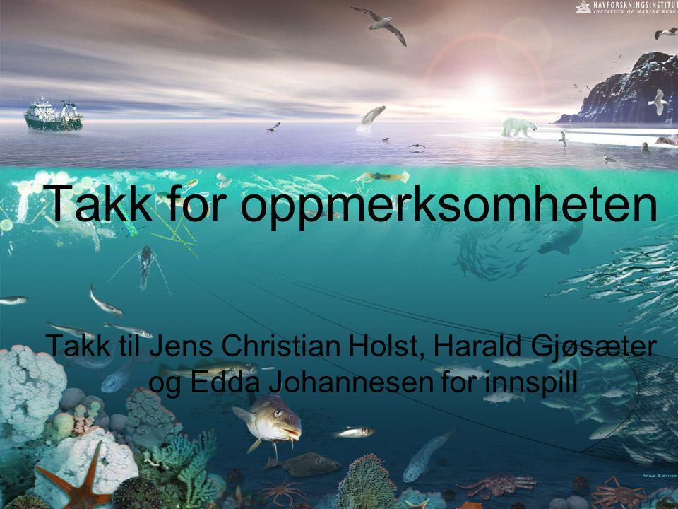 Takk for oppmerksomheten Takk til Jens Christian Holst, Harald Gjøsæter og Edda Johannesen for innspill
