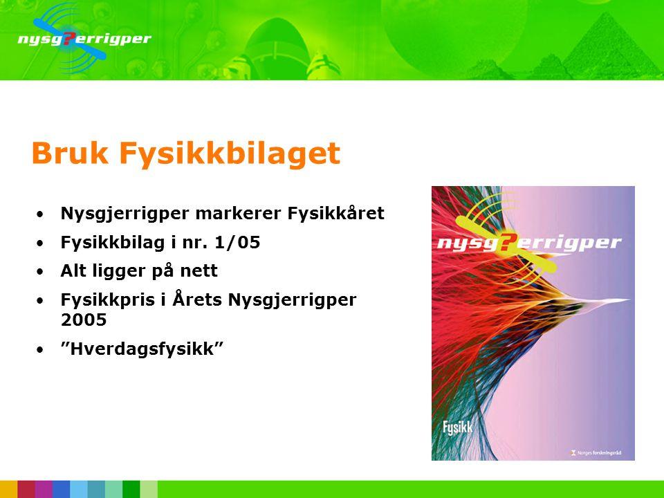 Bruk Glimt fra norsk forskning •Nysgjerrigper 1/05 •Norsk forskning, teknologi, oppdagelser og oppfinnelser i Norge fra 1905-2005 •Alt ligger på nett •100-årsplakat