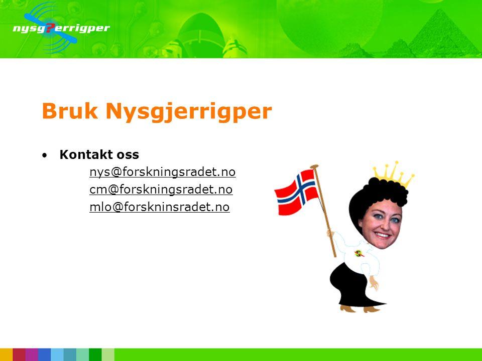 Bruk Nysgjerrigper •Kontakt oss nys@forskningsradet.no cm@forskningsradet.no mlo@forskninsradet.no