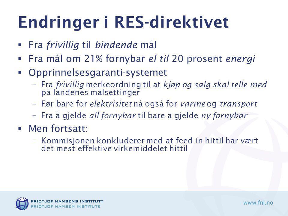 Endringer i RES-direktivet  Fra frivillig til bindende mål  Fra mål om 21% fornybar el til 20 prosent energi  Opprinnelsesgaranti-systemet –Fra frivillig merkeordning til at kjøp og salg skal telle med på landenes målsettinger –Før bare for elektrisitet nå også for varme og transport –Fra å gjelde all fornybar til bare å gjelde ny fornybar  Men fortsatt: –Kommisjonen konkluderer med at feed-in hittil har vært det mest effektive virkemiddelet hittil