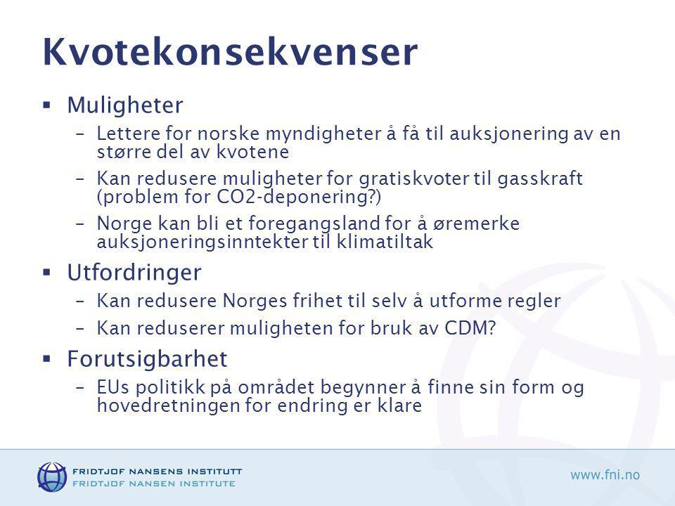 Kvotekonsekvenser  Muligheter –Lettere for norske myndigheter å få til auksjonering av en større del av kvotene –Kan redusere muligheter for gratiskvoter til gasskraft (problem for CO2-deponering ) –Norge kan bli et foregangsland for å øremerke auksjoneringsinntekter til klimatiltak  Utfordringer –Kan redusere Norges frihet til selv å utforme regler –Kan reduserer muligheten for bruk av CDM.