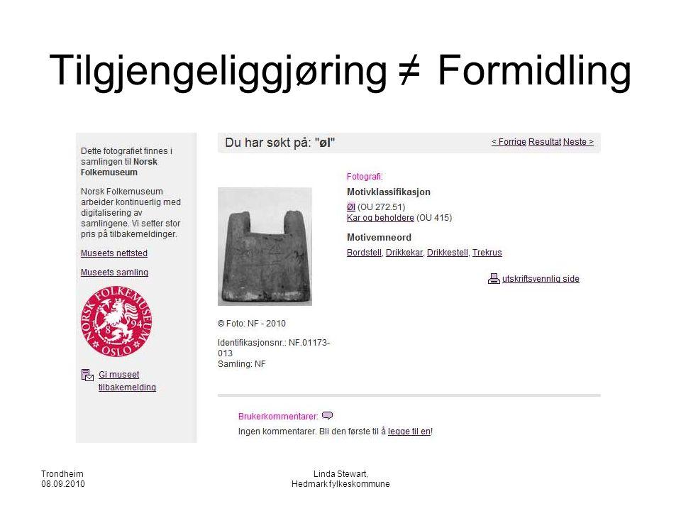 Trondheim 08.09.2010 Linda Stewart, Hedmark fylkeskommune Tilgjengeliggjøring ≠ Formidling