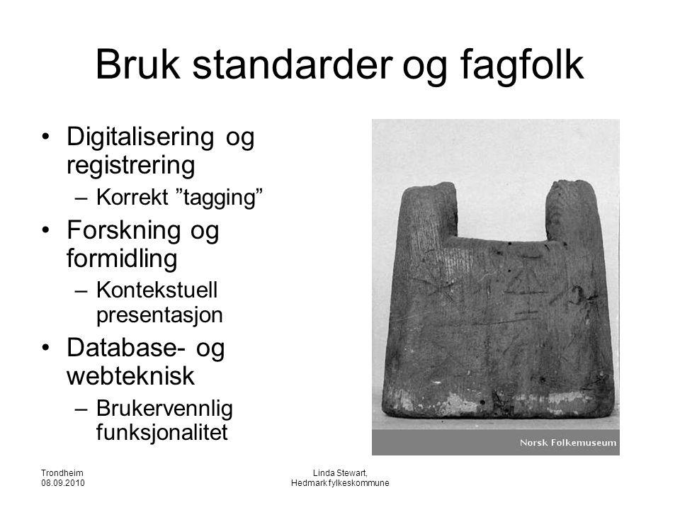 """Trondheim 08.09.2010 Linda Stewart, Hedmark fylkeskommune Bruk standarder og fagfolk •Digitalisering og registrering –Korrekt """"tagging"""" •Forskning og"""