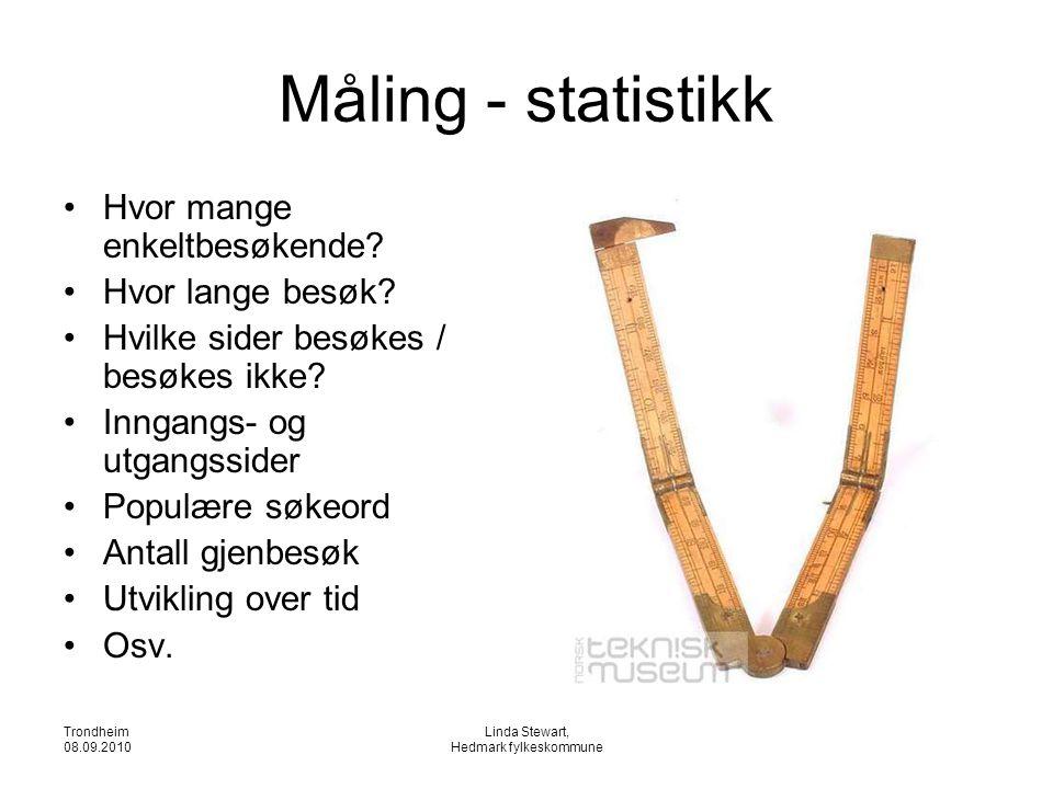 Trondheim 08.09.2010 Linda Stewart, Hedmark fylkeskommune Måling - statistikk •Hvor mange enkeltbesøkende? •Hvor lange besøk? •Hvilke sider besøkes /